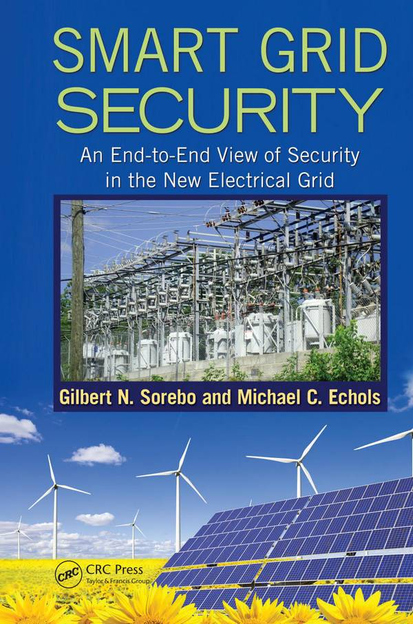 Smart Grid Security – An End-to-End View of Securityin the New Electrical Grid