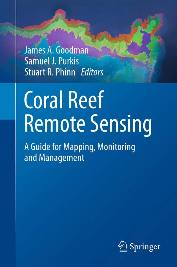 Coral Reef Remote Sensing – A Guide for Mapping, Monitoring and Management