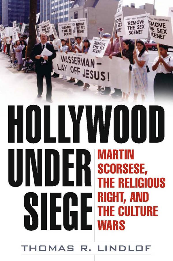 Hollywood Under Siege – Martin Scorsese, the Religious Right, and the Culture Wars
