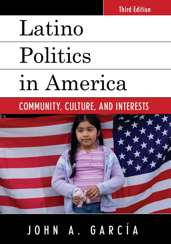 Latino Politics in America – Community, Culture, and Interests (3rd Edition)