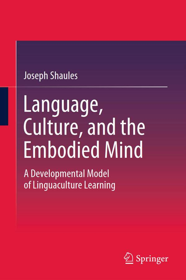Language, Culture, and the Embodied Mind – A Developmental Model of Linguaculture Learning