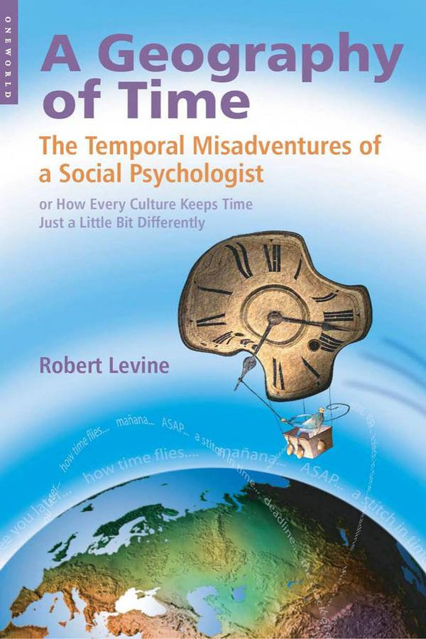 A Geography of Time – The Temporal Misadventures of a Social Psychologist, or How Every Culture Keeps Time Just a Little Bit Differently