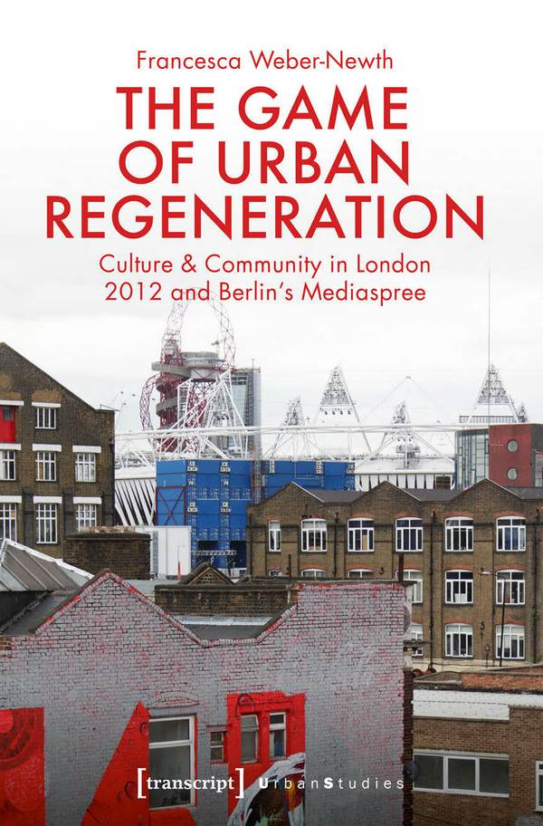 The Game of Urban Regeneration – Culture and Community in London 2012 and Berlin's Mediaspree