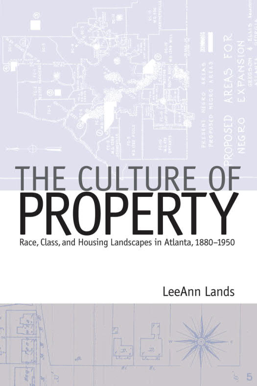 The Culture of Property – Race, Class, and Housing Landscapes in Atlanta, 1880–1950