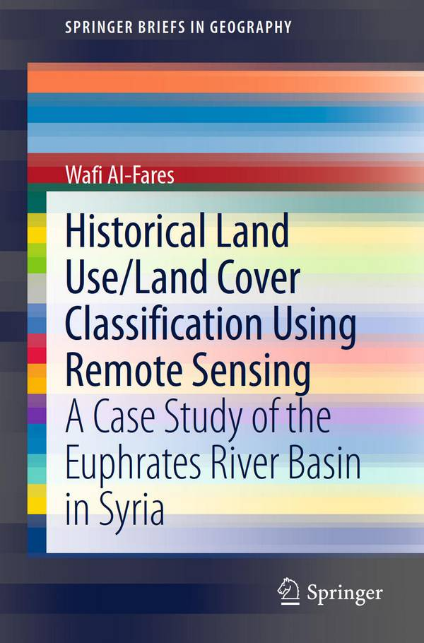 Historical Land Use Land Cover Classification Using Remote Sensing – A Case Study of the Euphrates River Basin in Syria