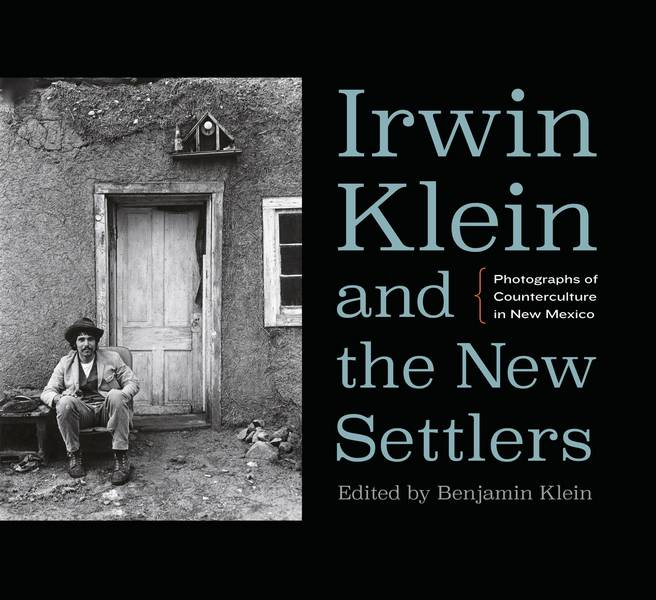 Irwin Klein and the New Settlers – Photographs of Counterculture in New Mexico