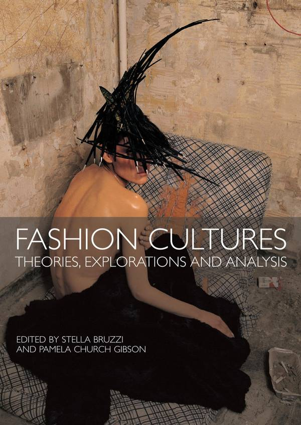 Fashion Cultures – Theories, Explorations and Analysis