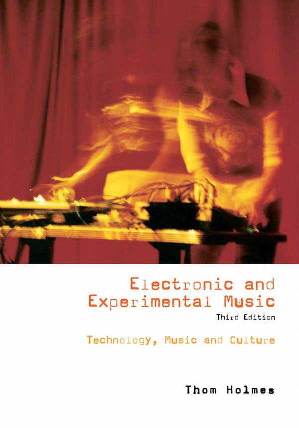 Electronic and Experimental Music – Technology, Music, and Culture (3rd Edition)