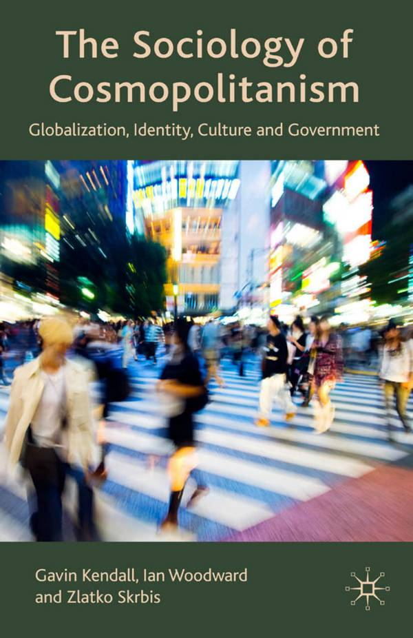 The Sociology of Cosmopolitanism – Globalization, Identity, Culture and Government