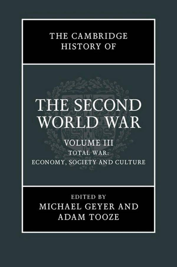 The Cambridge History of the Second World War – Volume 3 – Total War – Economy, Society and Culture