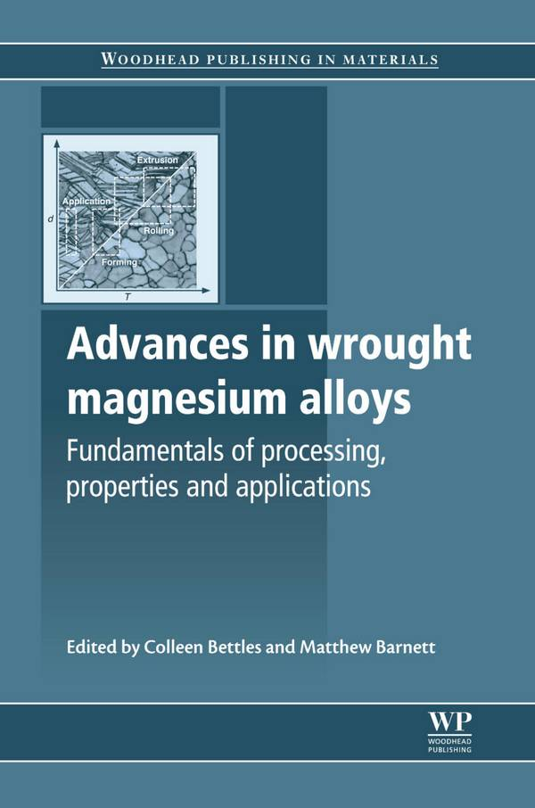 Advances in Wrought Magnesium Alloys – Fundamentals of Processing, Properties and Applications