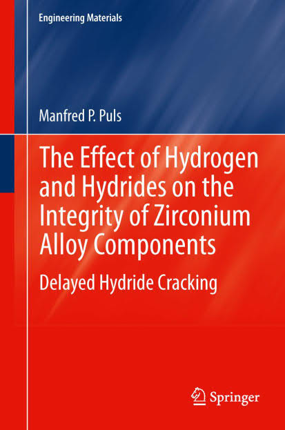 The Effect of Hydrogen and Hydrides on the Integrity of Zirconium Alloy Components – Delayed Hydride Cracking