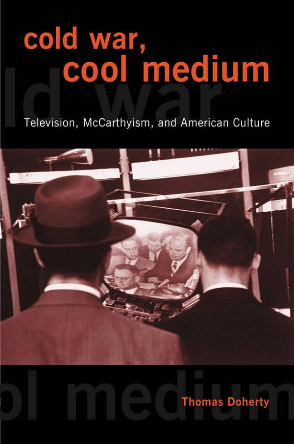 Cold War, Cool Medium - Television, McCarthyism, and American Culture