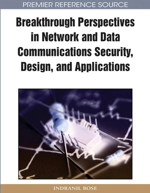 Breakthrough Perspectives in Network and Data Communications Security, Design, and Applications