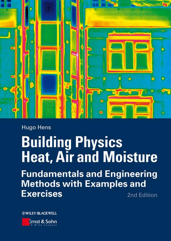 Building Physics – Heat, Air and Moister – Fundamentals and Engineering Methods With Examples and Exercises (2nd Edition)