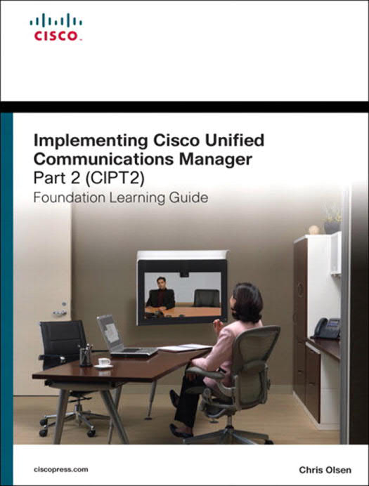 Implementing Cisco Unified Communications Manager, Part 2 (CIPT2) – Foundation Learning Guide