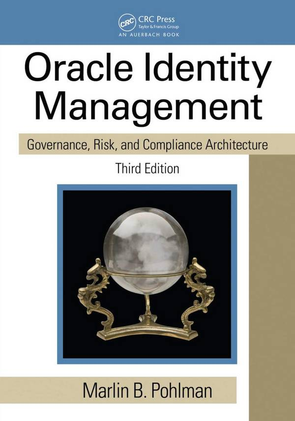 Oracle Identity Management – Governance, Risk, and Compliance Architecture (3rd Edition)