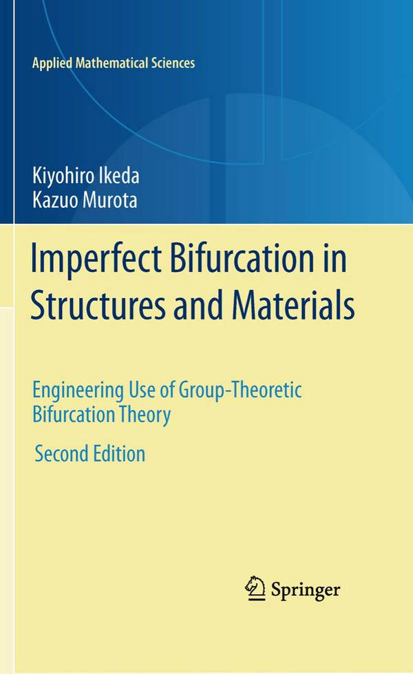 Imperfect Bifurcation in Structures and Materials – Engineering Use of Group-Theoretic Bifurcation Theory (2nd Edition)