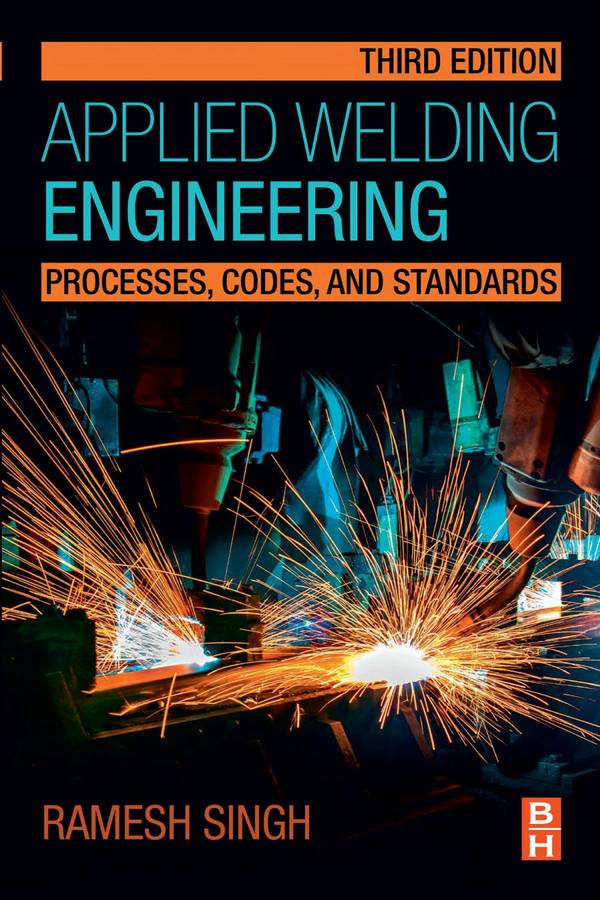 Applied Welding Engineering – Processes, Codes, and Standards (3rd Edition)