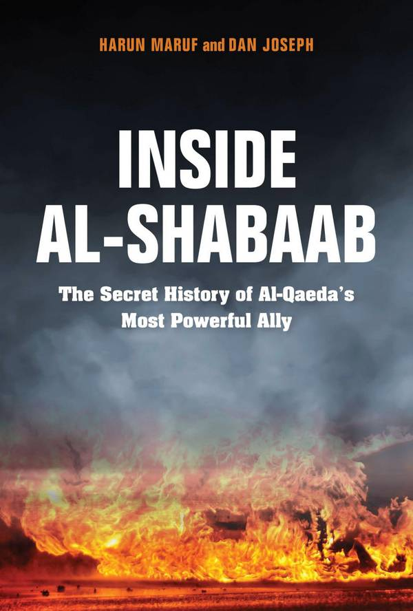 Inside Al-Shabaab – The Secret History of Al-Qaeda's Most Powerful Ally
