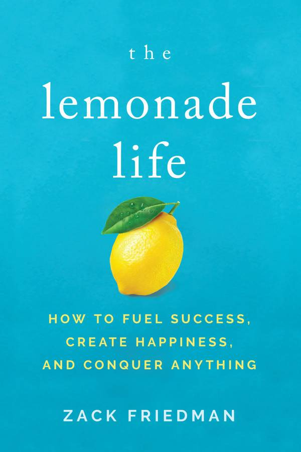 The Lemonade Life – How to Fuel Success, Create Happiness, and Conquer Anything