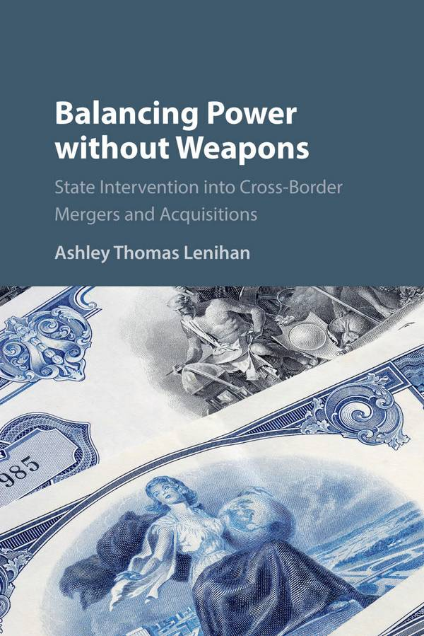 Balancing Power without Weapons – State Intervention into Cross-Border Mergers and Acquisitions