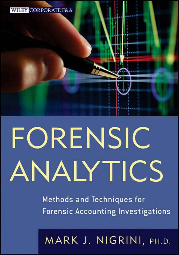 Forensic Analytics – Methods and Techniques for Forensic Accounting Investigations