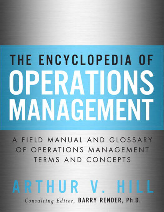 The Encyclopedia of Operations Management – A Field Manual and Glossary of Operations Management Terms and Concepts