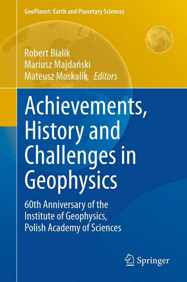 Achievements, History and Challenges in Geophysics – 60th Anniversary of the Institute of Geophysics, Polish Academy of Sciences