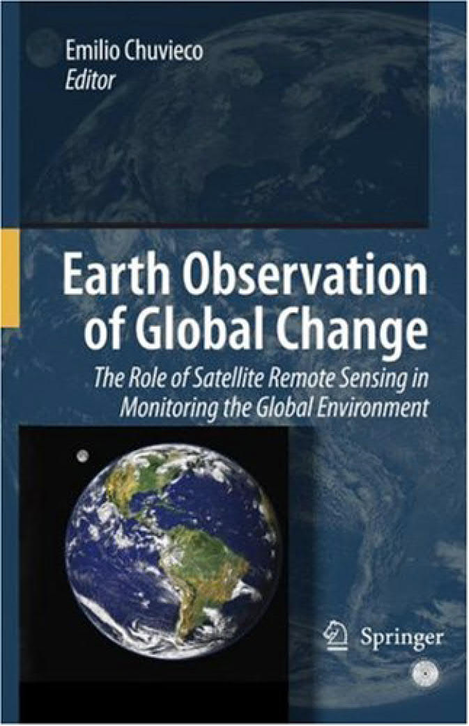 Earth Observation of Global Change – The Role of Satellite Remote Sensing in Monitoring the Global Environment