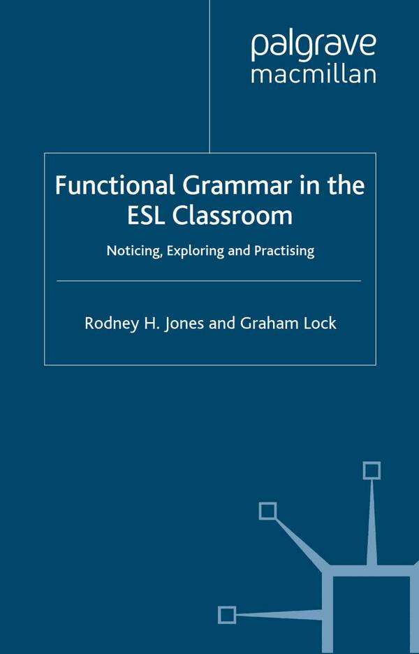 Functional Grammar in the ESL Classroom – Noticing, Exploring and Practicing
