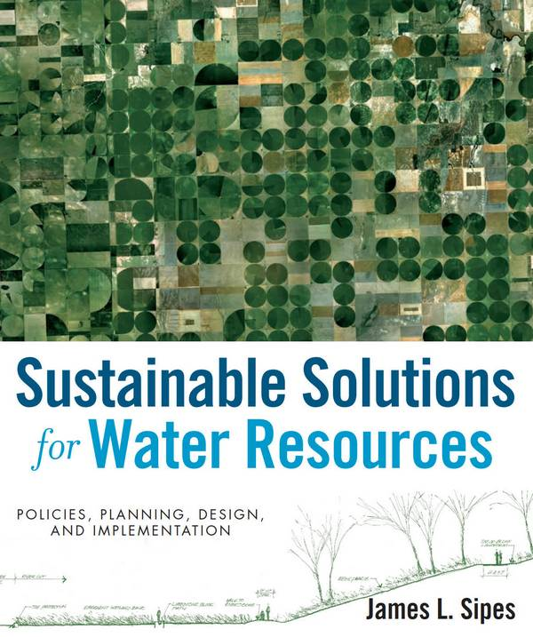 Sustainable Solutions for Water Resources – Policies, Planning, Design, and Implementation