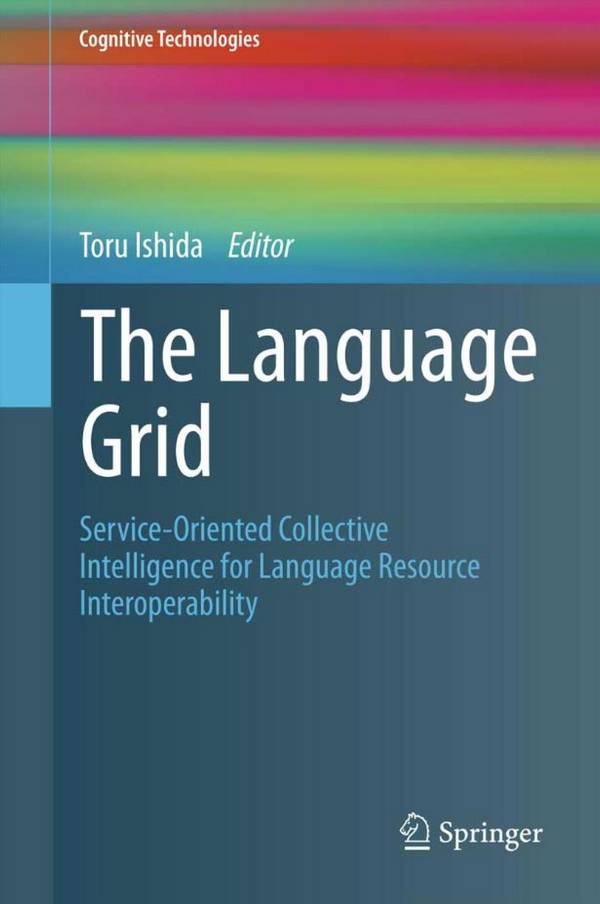 The Language Grid – Service-Oriented Collective Intelligence for Language Resource Interoperability