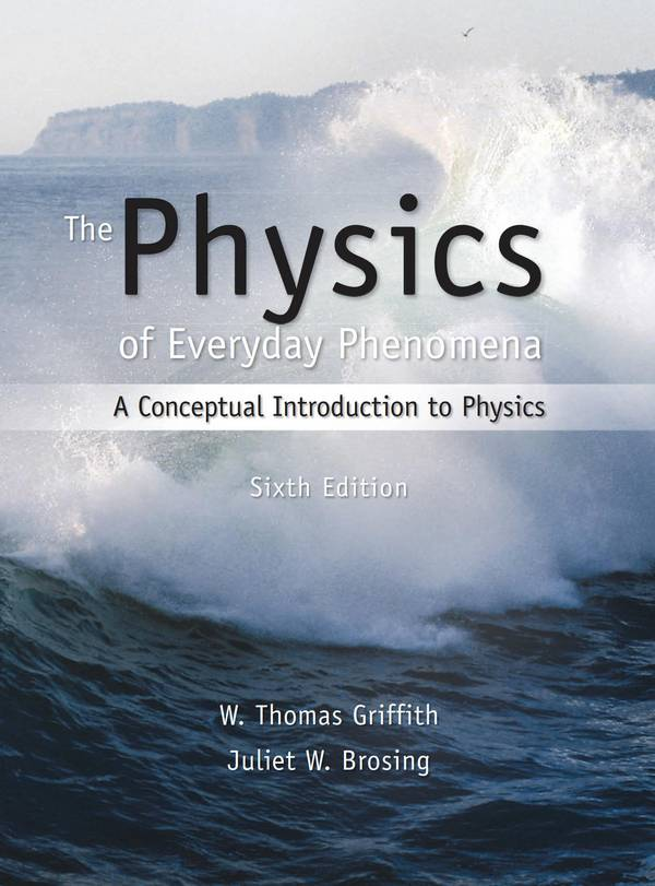 The Physics of Everyday Phenomena – A Conceptual Introduction to Physics (6th Edition)