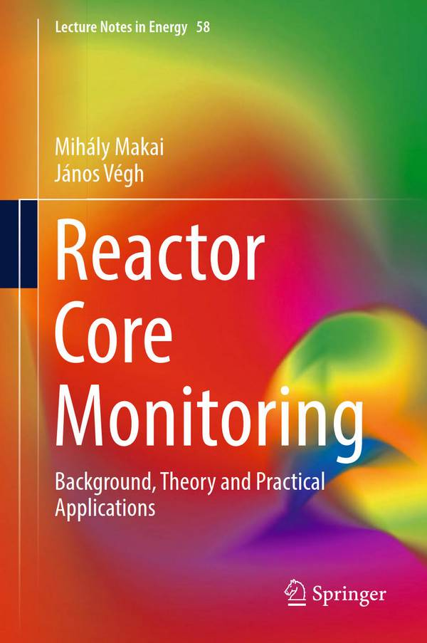 Reactor Core Monitoring – Background, Theory and Practical Applications