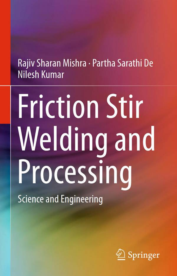Friction Stir Welding and Processing – Science and Engineering