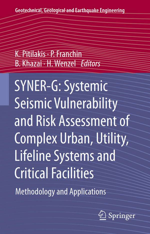 SYNER-G – Systemic Seismic Vulnerability and Risk Assessment of Complex Urban, Utility, Lifeline Systems and Critical Facilities – Methodology and Applications