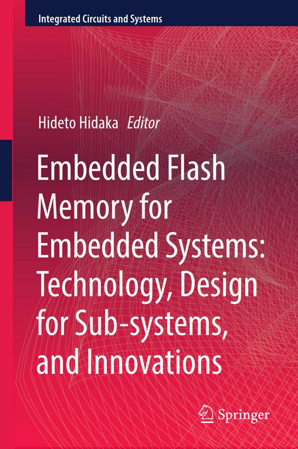 Embedded Flash Memory for Embedded Systems – Technology, Design for Sub-systems, and Innovations