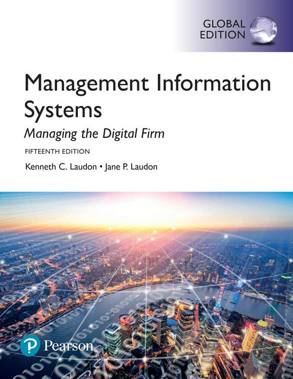 Management Information Systems – Managing the Digital Firm (15th Global Edition)