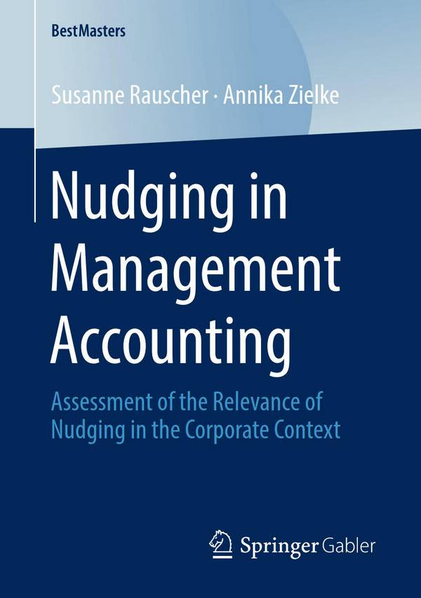Nudging in Management Accounting – Assessment of the Relevance of Nudging in the Corporate Context
