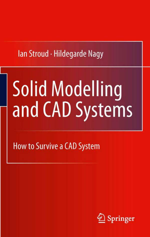 Solid Modelling and CAD Systems – How to Survive a CAD System