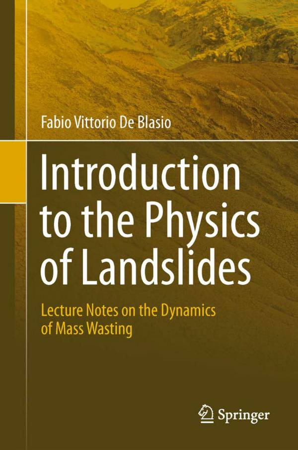 Introduction to the Physics of Landslides – Lecture Notes on the Dynamics of Mass Wasting