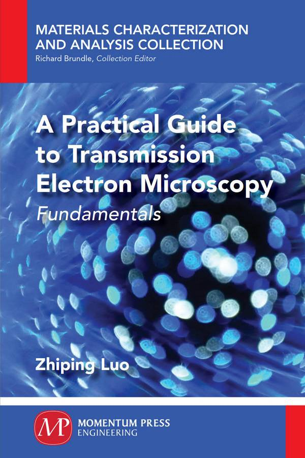 A Practical Guide to Transmission Electron Microscopy – Fundamentals