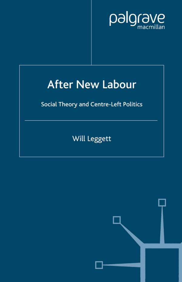 After New Labour – Social Theory and Centre-Left Politics