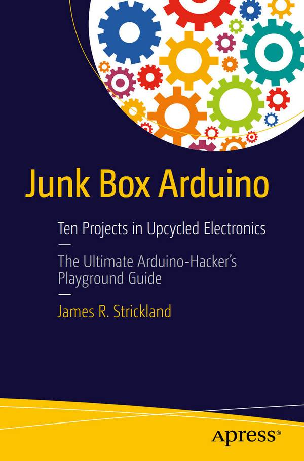 Junk Box Arduino – Ten Projects in Upcycled Electronics