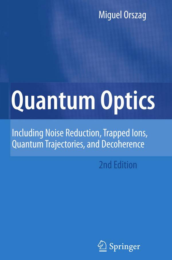 Quantum Optics – Including Noise Reduction, Trapped Ions, Quantum Trajectories, and Decoherence (2nd Edition)