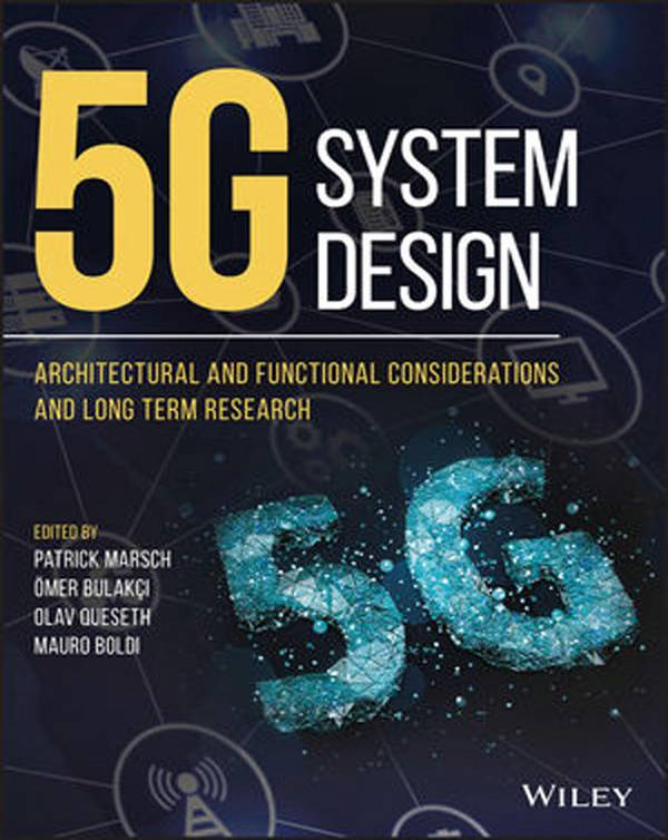 5G System Design – Architectural and Functional Considerations and Long Term Research