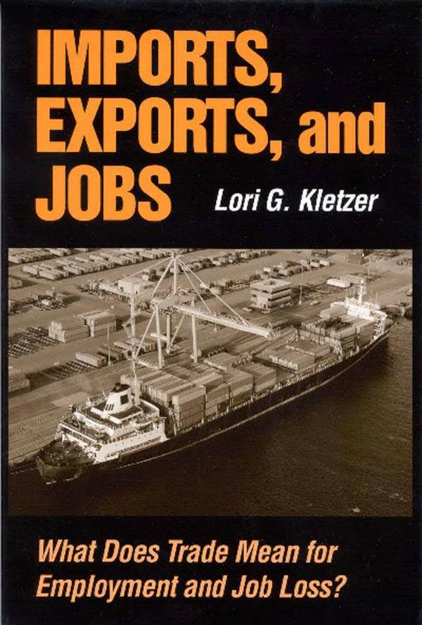 Imports, Exports, and Jobs – What Does Trade Mean for Employment and Job Loss