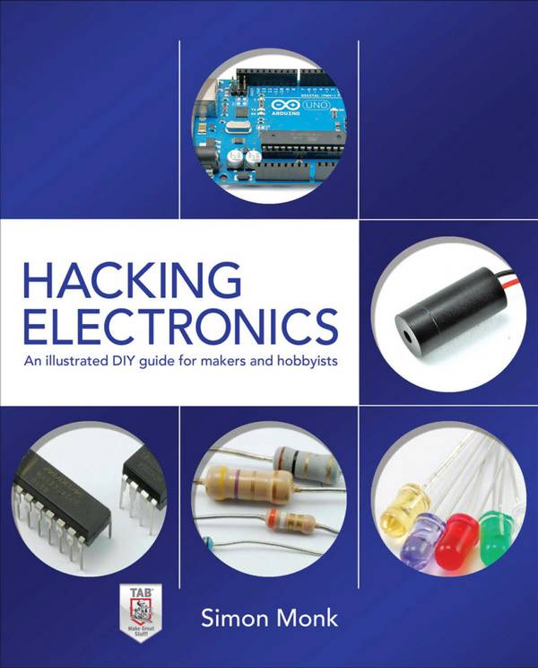 Hacking Electronics – An Illustrated DIY Guide for Makers and Hobbyists