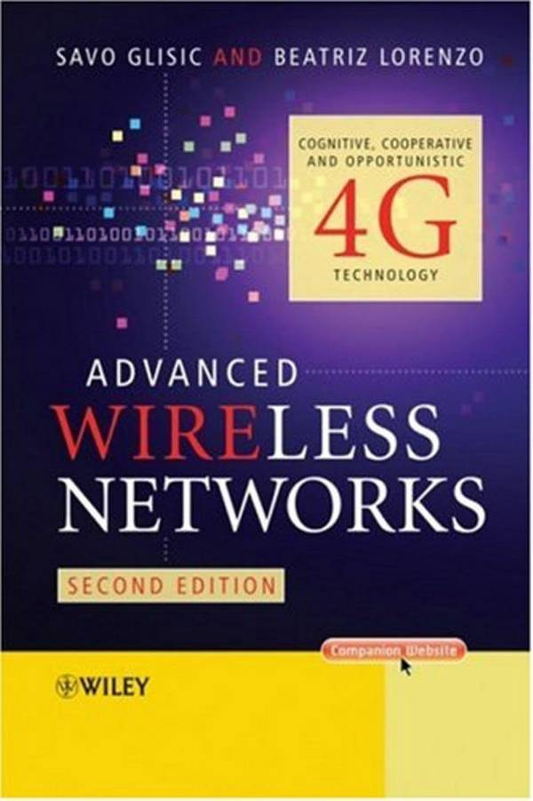 Advanced Wireless Networks – Cognitive, Cooperative and Opportunistic 4G Technology (2nd Edition)